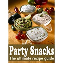 Party Snacks :The Ultimate Recipe Guide - Over 140 Quick & Easy Recipes (English Edition)