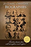 25 Classic Christian Biographies - Calvin, Luther, Spurgeon, Moody, Wesley and many more! (English Edition)