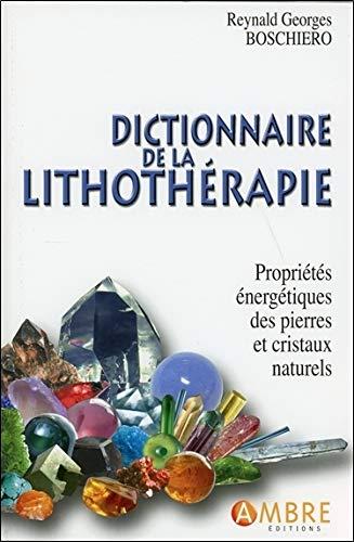 Télécharger le dictionnaire de lithothérapie - Propriétés énergétiques des pierres naturelles et du cristal Book Online