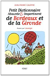 PETIT DICT. ABSURDE & IMPERTINENT DE LA GIRONDE