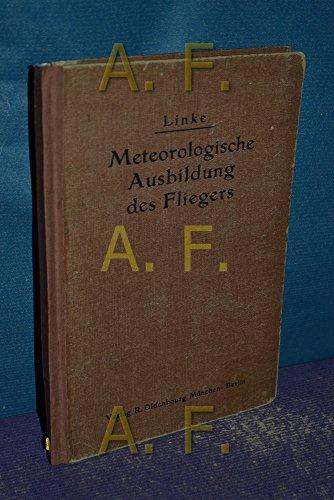 Die meteorologische Ausbildung des Fliegers  Mit 37 Bilder Wolkenbildern, 5 farb. Wetterkarten und 4 Tabellen
