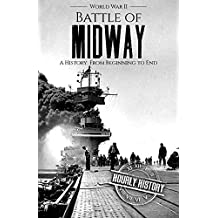 Battle of Midway - World War II: A History From Beginning to End (World War 2 Battles Book 7) (English Edition)