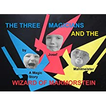 The Three Magicians and the Wizard of Marmorstein: A Magic Story (MAGIC STORIES Book 2)