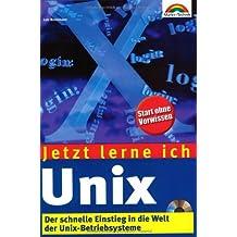 Jetzt lerne ich Unix. Der schnelle Einstieg in die Welt der Unix-Betriebssysteme.