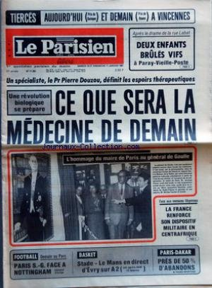 PARISIEN LIBERE (LE) [No 11293] du 10/01/1981 - APRES LE DRAME DE LA RUE LABAT - DEUX ENFANTS BRULES VIFS A PARAY VIEILLE POSTE - UN SPECIALISTE LE PR PIERRE DOUZOU DEFINIT LES ESPOIRS THERAPEUTIQUES - UNE REVOLUTION BIOLOGIQUE SE PREPARE - CE QUE SERA LA MEDECINE DE DEMAIN - L'HOMMAGE DU MAIRE DE PARIS AU GENERAL DE GAULLE - FACE AUX MENACES LIBYENNES - LA FRANCE RENFORCE SON DISPOSITIF MILITAIRE EN CENTRAFRIQUE - FOOTBALL DEMAIN AU PARC - PARIS S G FACE A NOTTINGHAM CHAMPION D'EUROPE - BASKET