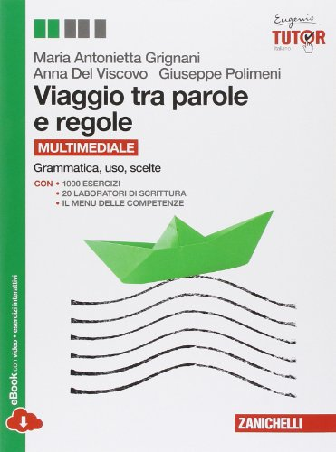 Viaggio tra parole e regole. Grammatica, uso, scelte. Volume unico. Per le Scuole superiori. Con espansione online