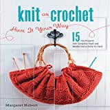 Knit or Crochet--Have it Your Way by Margaret Hubert (2009-02-01)