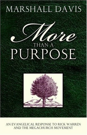 More Than a Purpose, an Evangelical Response to Rick Warren and the Megachurch Movement por Marshall Davis