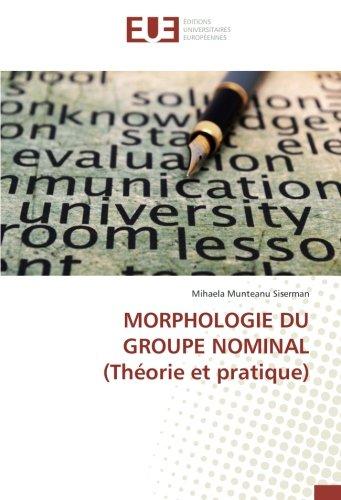 MORPHOLOGIE DU GROUPE NOMINAL (Théorie et pratique) par Mihaela Munteanu Siserman