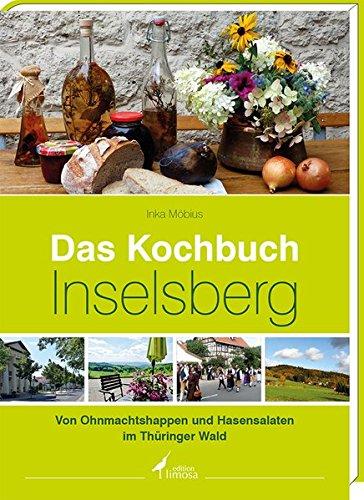 Das Kochbuch Inselsberg: -Von Ohnmachtshappen und Hasensalaten im Thüringer Wald-
