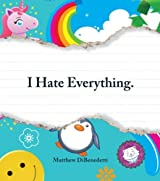 I Hate Everything.