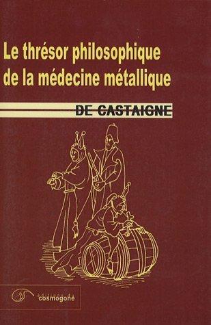 Thresor philosophique de la médecine métallique