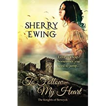 To Follow My Heart (The Knights of Berwyck, A Quest Through Time Book 3) (English Edition)