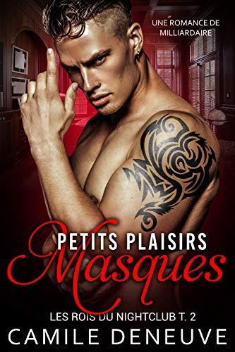Petits plaisirs masqués: Une Romance de Milliardaire (Les Rois du Nightclub t. 2)