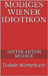 Modiges WIENER IDIOTIKON: Dialekt Wörterbuch