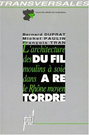 DU FIL A RETORDRE. L'architecture des moulins à soie dans le Rhône moyen