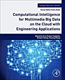Computational Intelligence for Multimedia Big Data on the Cloud with Engineering Applications (Intelligent Data-Centric Systems: Sensor Collected Intelligence)