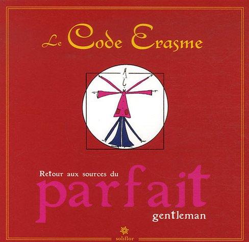 Le Code Erasme : Retour aux sources du parfait gentleman par Erasme