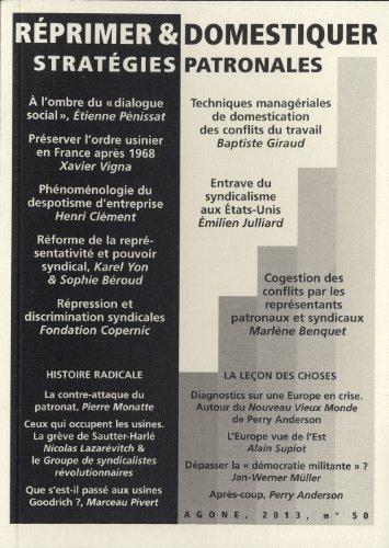Agone, N 50, 2013 : Rprimer et domestiquer : stratgies patronales