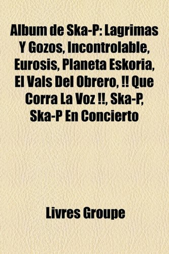 Album de Ska-P: Lgrimas y Gozos, Incontrolable, Eurosis, Planeta Eskoria, El Vals...