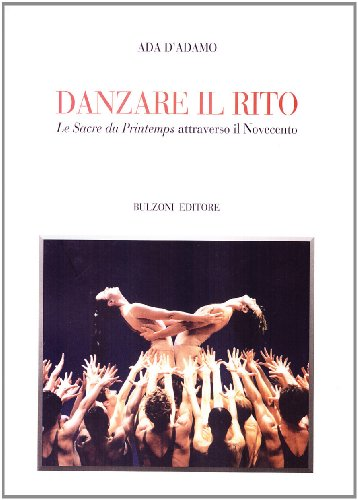 Danzare il rito. «Le sacre du printemps» attraverso il Novecento (Biblioteca teatrale) por Ada D'Adamo