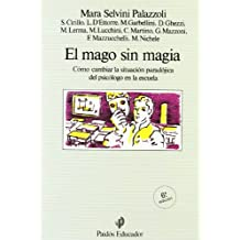 El mago sin magia: Cómo cambiar las situación paradójica del psicólogo en la escuela