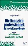 dictionnaire professionnel de la visite m?dicale suivi de initiation au vocabulaire m?dical