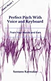 Perfect Pitch With Voice And Keyboard: Train Your Hands and Ears (Learn Music Book 1)