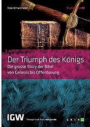 Der Triumph des Königs. Die grosse Story der Bibel von Genesis bis Offenbarung: Studienreihe IGW Band 2