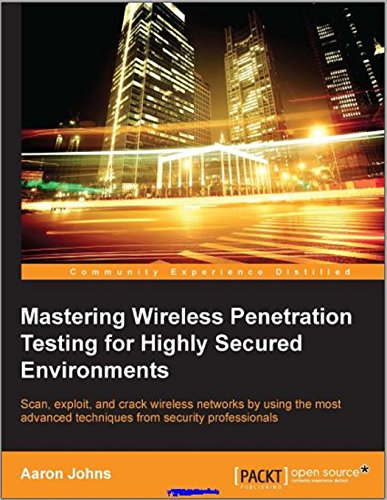 Mastering Wireless Penetration Testing for Highly Secured Environments (English Edition)