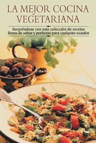 La Mejor Cocina Vegetariana/Best Ever Vegetable Cookbook: Sorprendase Con Esta Coleccion De Recetas Llenas De Sabor Y Perfectas Para Cualquier Full of Flavour and Perfect for any Occasion par Aa.Vv.