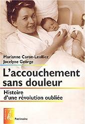 L'accouchement sans douleur : Histoire d'une révolution oubliée