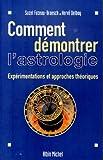 Comment demontrer l'astrologie Experimentations et approches theoriques