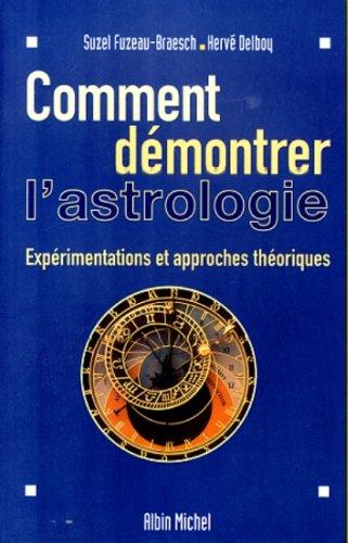 Comment demontrer l'astrologie Experimentations et approches theoriques par Suzel Fuzeau-Braesch