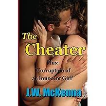 The Cheater: Bonus story: Corruption of an Innocent Girl by J.W. McKenna (2010-07-06)