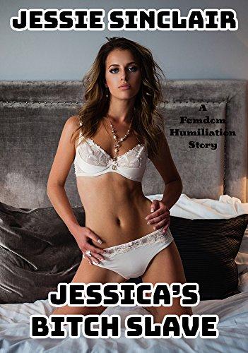 Jessica's Bitch Slave: A Femdom Humiliation Story di Jessie Sinclair