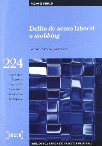 Delito de acoso laboral o mobbing: Biblioteca Básica de Práctica Procesal nº 224. Incluye contenidos complementarios On-line