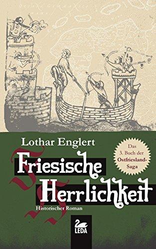 Friesische Herrlichkeit: Historischer Roman (Ostfriesland Saga 3)