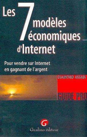 Les sept modèles économiques d'Internet : Pour vendre sur Internet en gagnant de l'argent par Djamshid Assadi