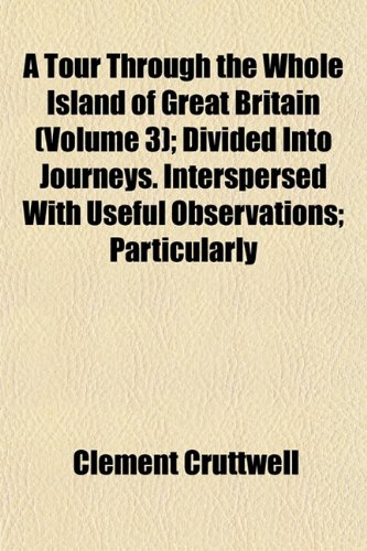 A Tour Through the Whole Island of Great Britain (Volume 3); Divided Into Journeys. Interspersed With Useful Observations; Particularly