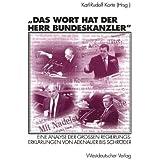 Das Wort hat der Herr Bundeskanzler: Eine Analyse Der Grossen Regierungserklarungen Von Adenauer Bis Schroder