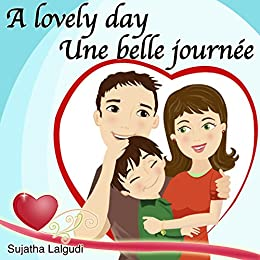 Children's French books: A lovely day. Une Belle Journée: Children's Picture English-French Picture book (Bilingual Edition),French books for kids.,Childrens ... (Bilingual French books for children t. 14) par [Lalgudi, Sujatha]