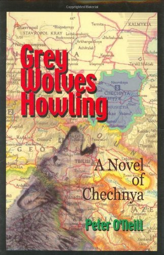 Grey Wolves Howling: A Novel of Chechnya by Peter O'Neill (2000-12-01)