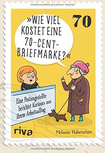 Preisvergleich Produktbild Wie viel kostet eine 70-Cent-Briefmarke: Mein kurioser Arbeitsalltag hinter dem Postschalter