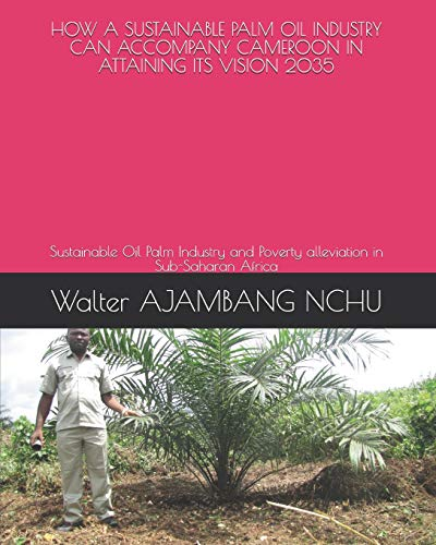 HOW A SUSTAINABLE PALM OIL INDUSTRY CAN ACCOMPANY CAMEROON IN ATTAINING ITS VISION 2035 - Sustainable Palm