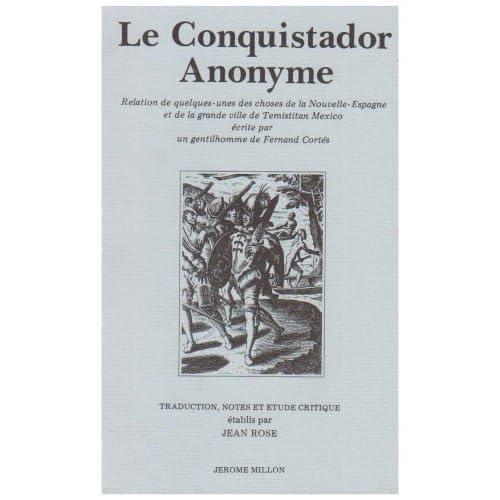 Le Conquistador Anonyme : Relation de quelques-unes des choses de la Nouvelle-Espagne et de la grande ville de Temistitan Mexico, écrite par un ... ... Cortès, édition bilingue français-italien