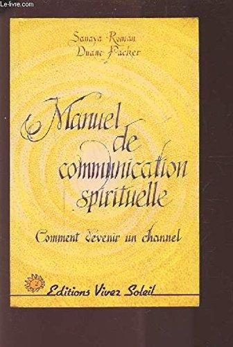 Manuel de communication spirituelle : Comment devenir un channel. Channeling