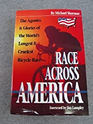Race Across America: The Agonies and Glories of the World's Longest and Cruelest Bicycle Race