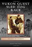 "Yukon Quest Sled Dog Race (Images of Sports) by Elizabeth ""Libbie"" Martin (2013-01-07)"