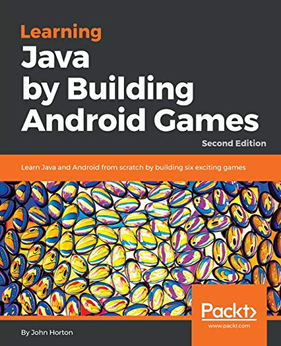Learning Java by Building Android Games: Learn Java and Android from scratch by building six exciting games, 2nd Edition (English Edition)